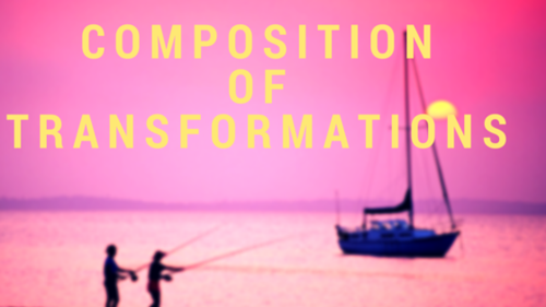 Composition of Transformations.