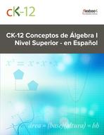 CK-12 Conceptos de Álgebra I - Nivel Superior - en Español