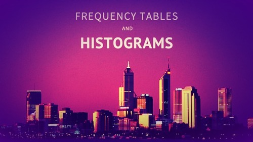 Histograms and Frequency Tables.
