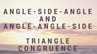 Angle-Side-Angle and Angle-Angle-Side Triangle Congruence.