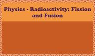 Radioactivity: Fission and Fusion