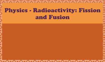 Radioactivity: Fission and Fusion