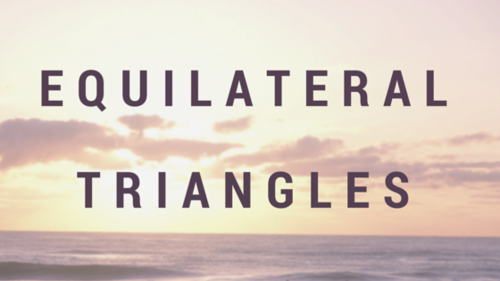 Equilateral Triangles.