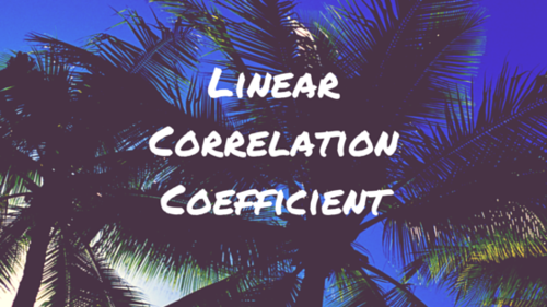 Linear Correlation Coefficient.