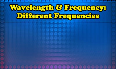 Wavelength & Frequency: Different Frequencies