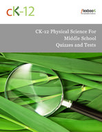 CK-12 Physical Science For Middle School Quizzes and Tests