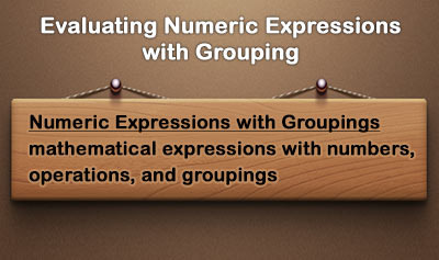 Evaluating Numeric Expressions with Groupings - Overview