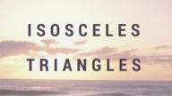 Isosceles Triangles.