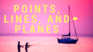 Points, Lines, and Planes.