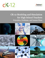CK-12 Modeling and Simulation for High School Teachers: Principles, Problems, and Lesson Plans