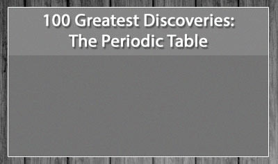 100 Greatest Discoveries: The Periodic Table
