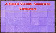 A Simple Circuit, Ammeters, Voltmeters