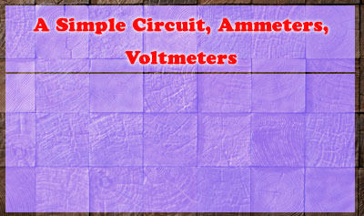 A Simple Circuit, Ammeters, Voltmeters