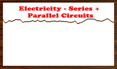 Electricity - Series + Parallel Circuits