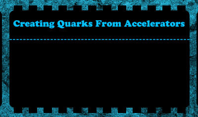 Creating Quarks From Accelerators