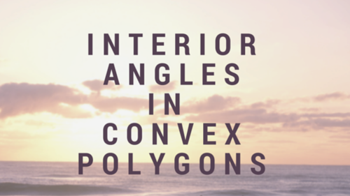Interior Angles in Convex Polygons.